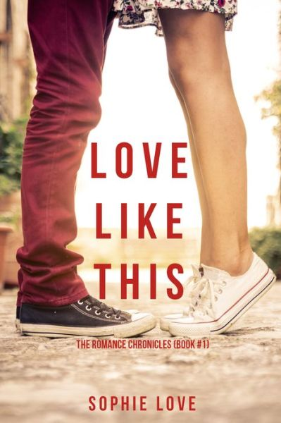 Love Like This (The Romance ChroniclesBook #1)