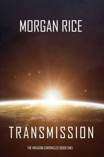 Transmission (The Invasion ChroniclesBook One): A Science Fiction Thriller