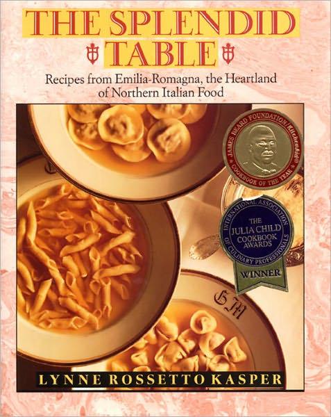 The Splendid Table: Recipes from Emilia-Romagna, the Heartland of Northern Italian Food