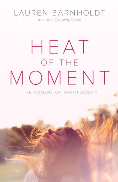 Heat of the Moment (Moment of Truth Series #1)