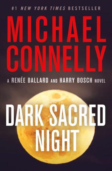 Dark Sacred Night (Harry Bosch Series #21 and Renée Ballard Series #2)