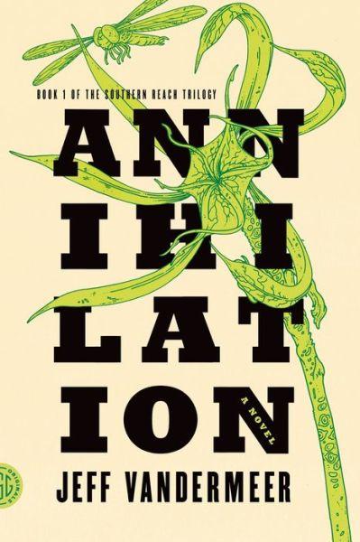 Annihilation (Southern Reach Trilogy #1)