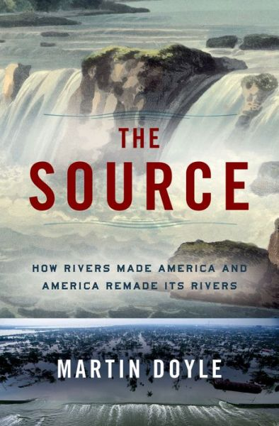 The source how rivers made america and america remade its rivers the source how rivers made america and america remade its rivers fandeluxe Image collections