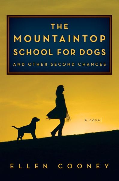 The Mountaintop School for Dogs and Other Second Chances: A Novel