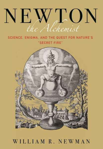 "Newton the Alchemist: Science, Enigma, and the Quest for Nature's ""Secret Fire"""