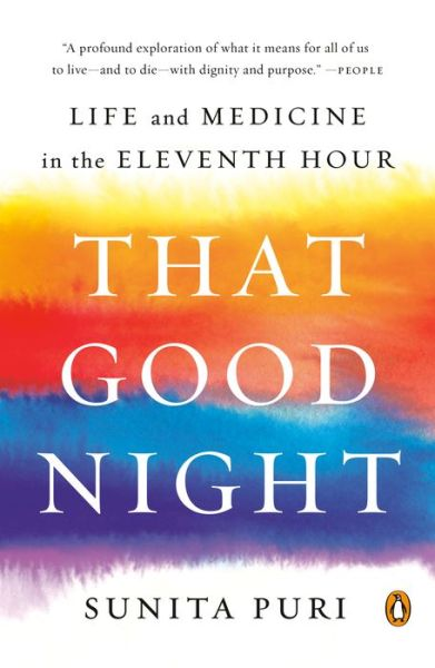 aaaa22ce912 That Good Night: Life and Medicine in the Eleventh Hour. Sunita Puri · Shop  Now