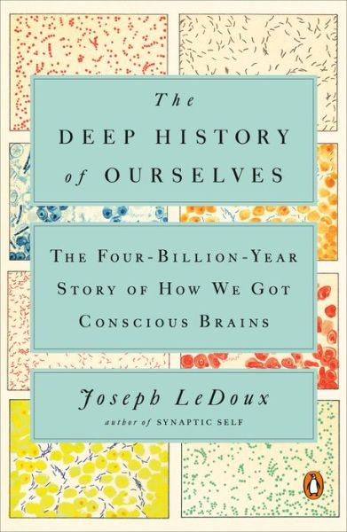 The Deep History of Ourselves: The Four-Billion-Year Story of How We Got Conscious Brains