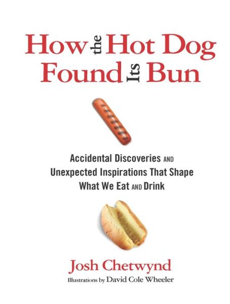 How The Hot Dog Found Its Bun Accidental Discoveries And