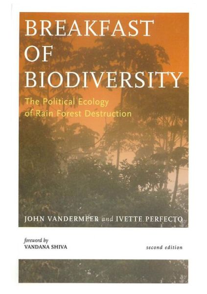 Breakfast Of Biodiversity: The Political Ecology of Rain Forest Destruction