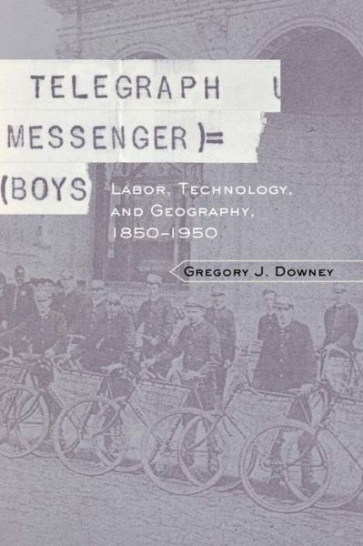 Telegraph Messenger Boys: Labor, Communication and Technology, 1850-1950