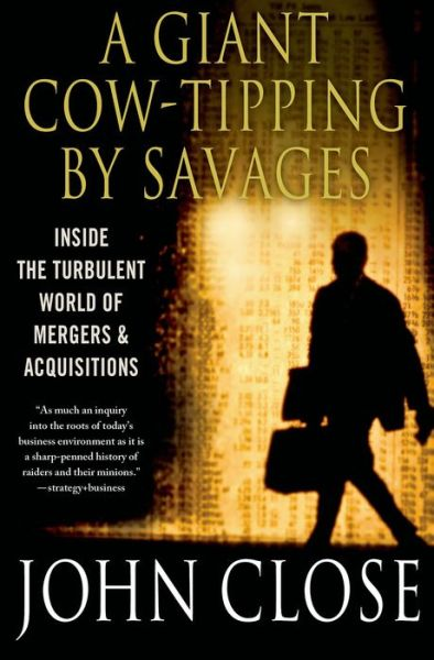 A Giant Cow-Tipping by Savages: The Boom, Bust, and Boom Culture of M&A