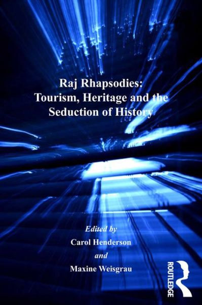 Raj Rhapsodies: Tourism, Heritage and the Seduction of History