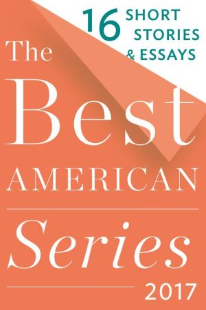 The Best American Series 2017: 16 Short Stories & Essays