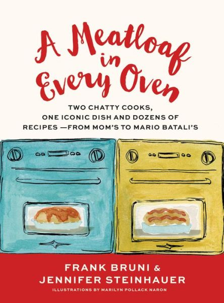 A Meatloaf in Every Oven: Two Chatty Cooks, One Iconic Dish and Dozens of Recipes - from Mom's to Mario Batali's
