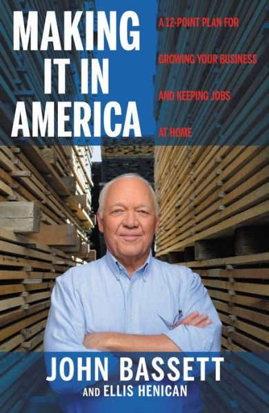 Making It in America: A 12-Point Plan for Growing Your Business and Keeping Jobs at Home