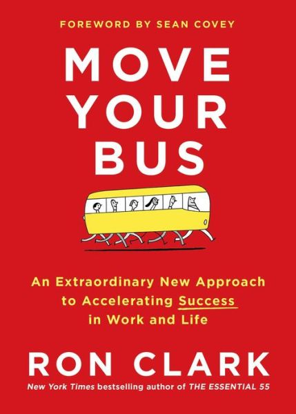 Move Your Bus: An Extraordinary New Approach to Accelerating Success in Work and Life