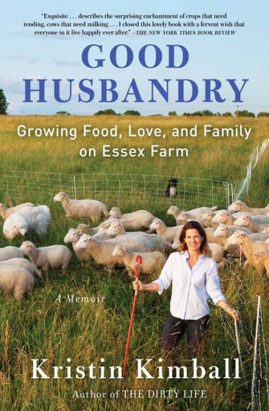 Good Husbandry: Growing Food, Love, and Family on Essex Farm