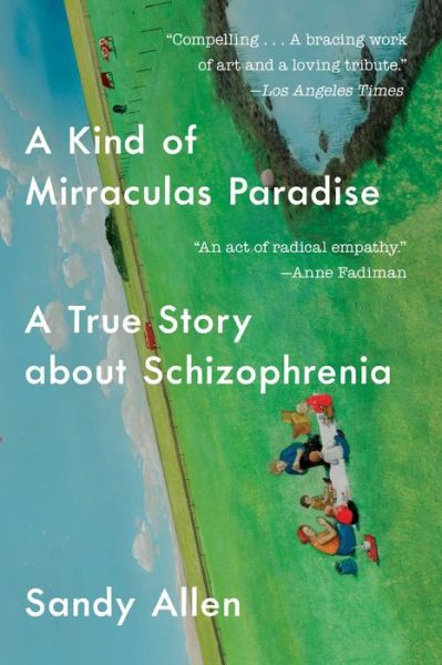 a kind of mirraculas paradise a true story about schizophrenia  share