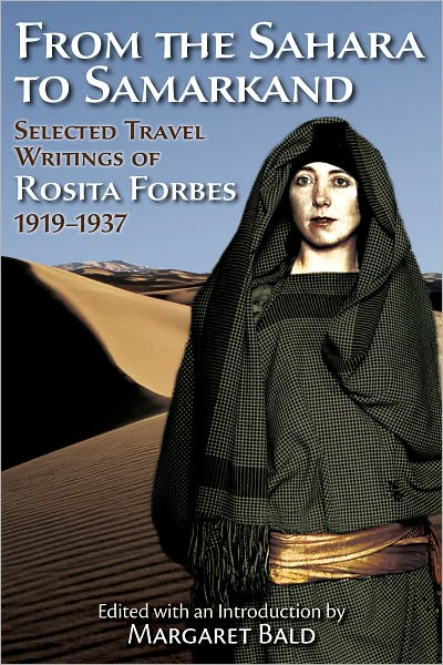 From the Sahara to Samarkand: Selected Travel Writings of Rosita Forbes 1919-1937