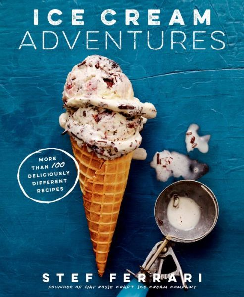 Ice Cream Adventures: More Than 100 Deliciously Different Recipes