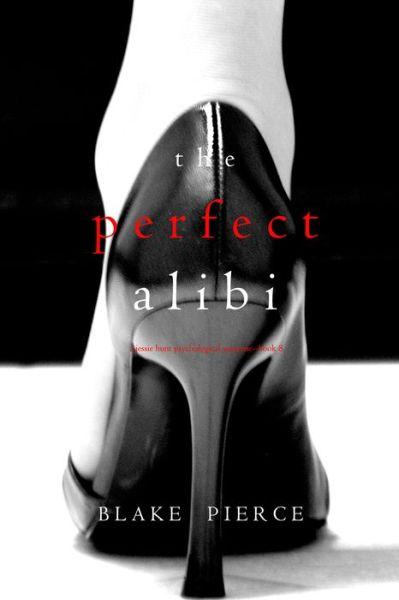 The Perfect Alibi (A Jessie Hunt Psychological Suspense ThrillerBook Eight)