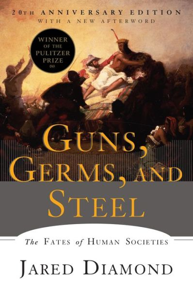 Guns, Germs, and Steel: The Fates of Human Societies (20th Anniversary Edition)