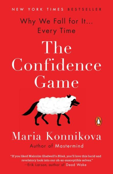 The Confidence Game: Why We Fall for It...Every Time