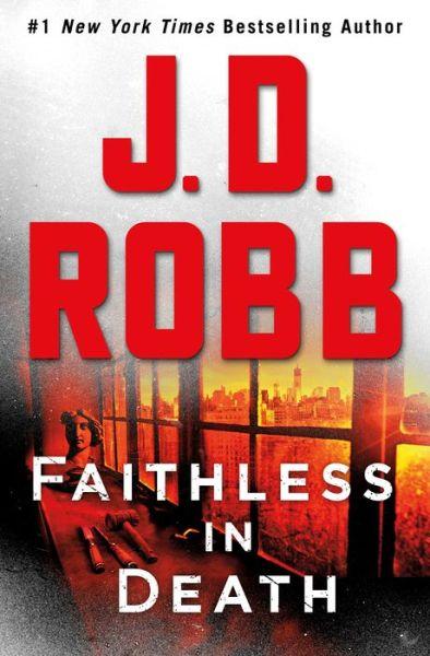 Faithless in Death: An Eve Dallas Novel (In Death Series #52)