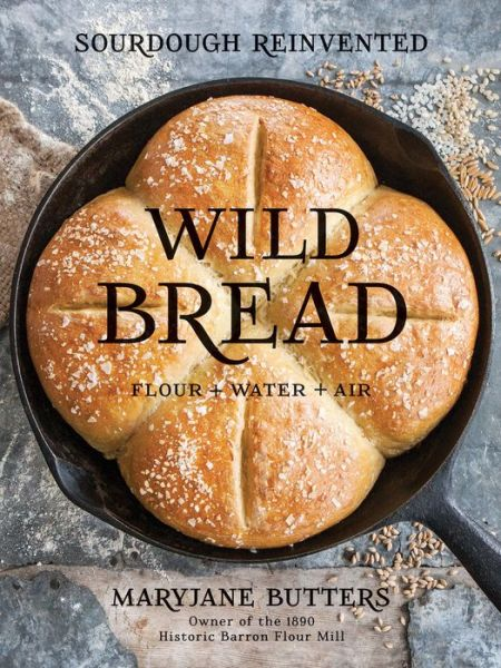 Wild Bread: Sourdough Reinvented