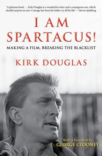 I Am Spartacus!: Making a Film, Breaking the Blacklist