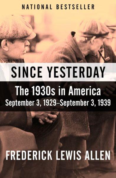 Since Yesterday: The 1930s in America, September 3, 1929-September 3, 1939